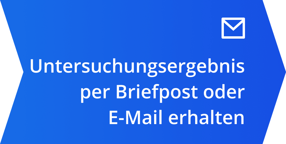 Untersuchungsergebnis per Briefpost oder E-Mail erhalten