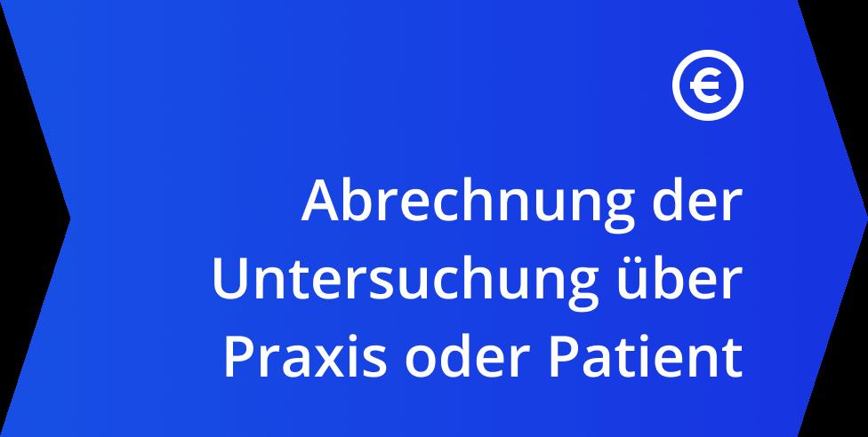 Abrechnung der Untersuchung über Praxis oder Patient